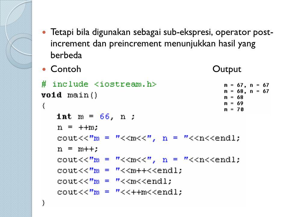 Tetapi bila digunakan sebagai sub-ekspresi, operator post- increment dan preincrement menunjukkan hasil yang berbeda