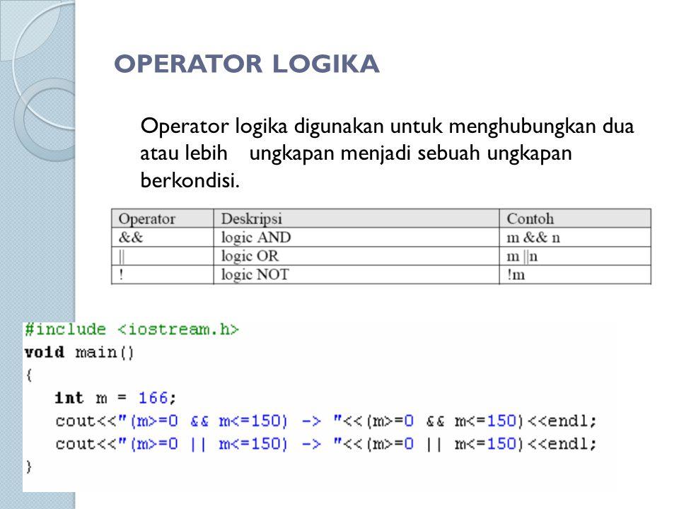 OPERATOR LOGIKA Operator logika digunakan untuk menghubungkan dua atau lebih ungkapan menjadi sebuah ungkapan berkondisi.