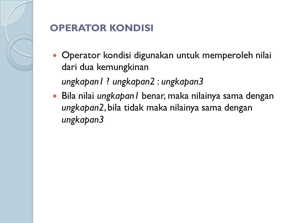OPERATOR KONDISI Operator kondisi digunakan untuk memperoleh nilai dari dua kemungkinan. ungkapan1 ungkapan2 : ungkapan3.