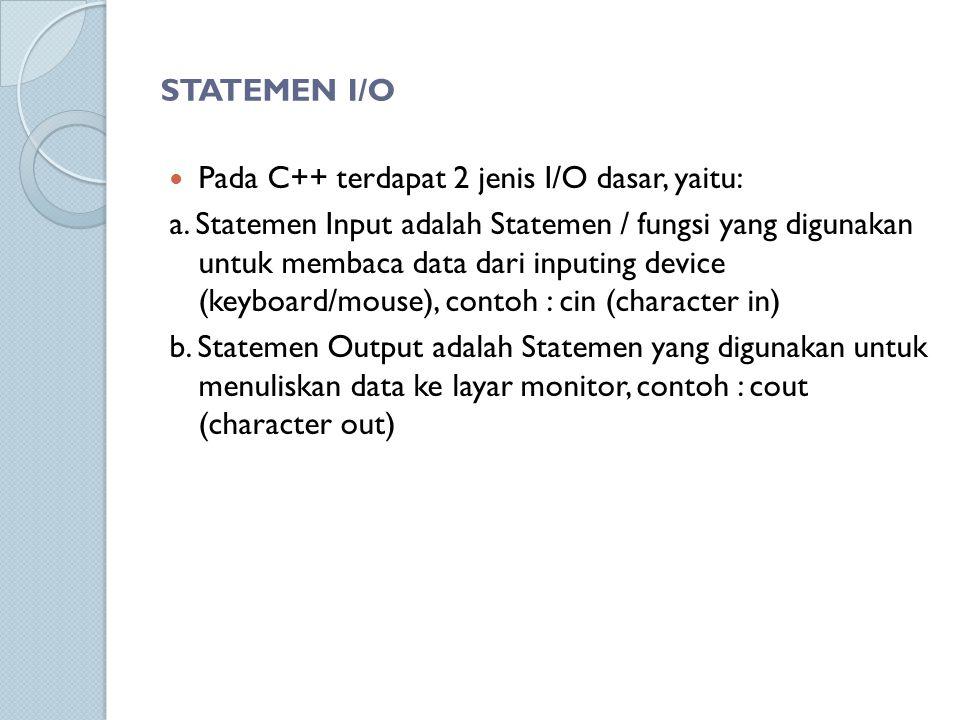 STATEMEN I/O Pada C++ terdapat 2 jenis I/O dasar, yaitu: