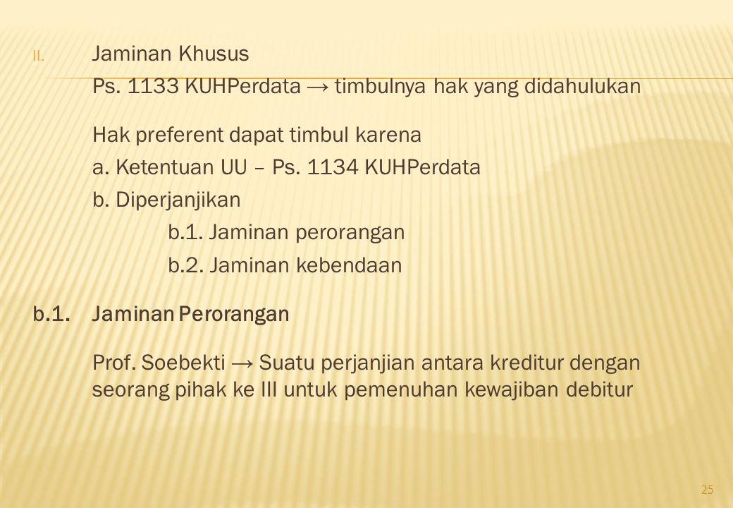 Jaminan Khusus Ps. 1133 KUHPerdata → timbulnya hak yang didahulukan. Hak preferent dapat timbul karena.