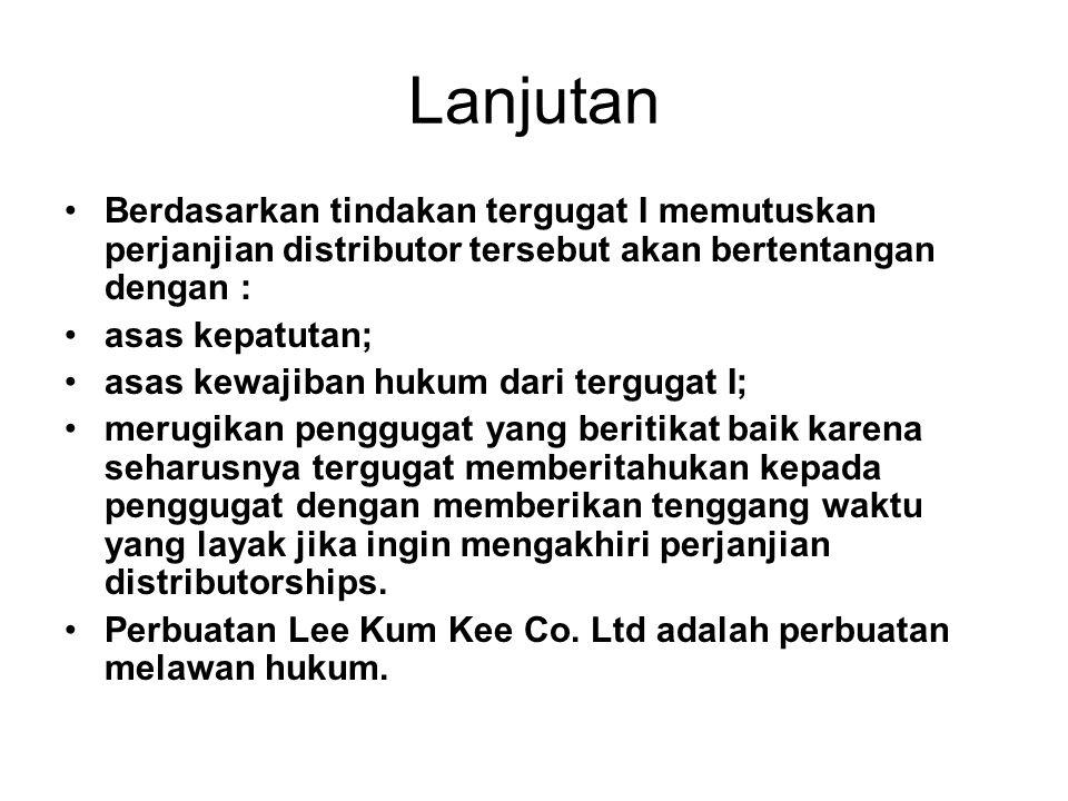 Lanjutan Berdasarkan tindakan tergugat I memutuskan perjanjian distributor tersebut akan bertentangan dengan :