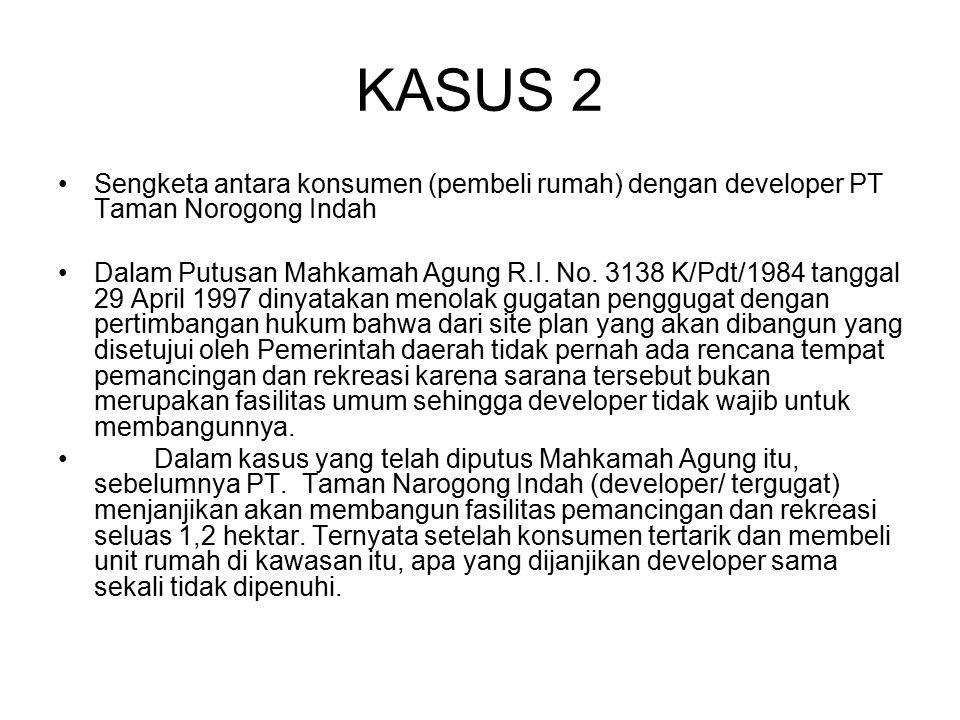 KASUS 2 Sengketa antara konsumen (pembeli rumah) dengan developer PT Taman Norogong Indah.