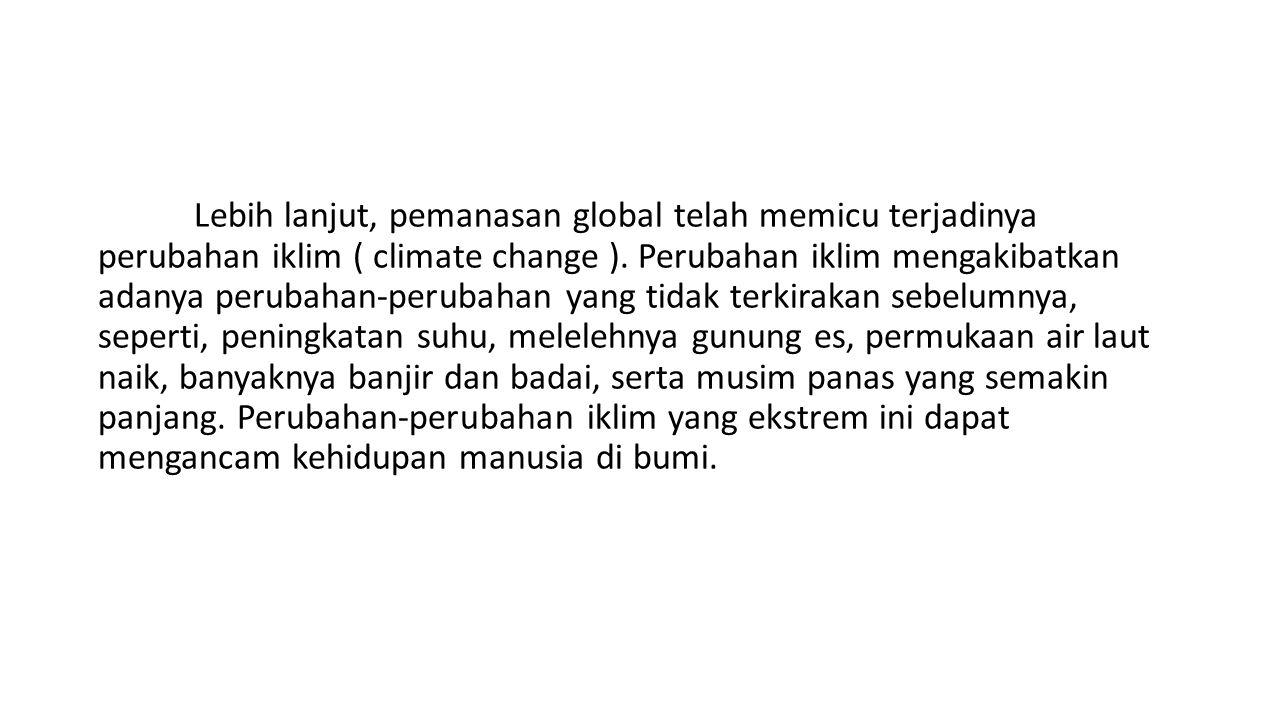 Lebih lanjut, pemanasan global telah memicu terjadinya perubahan iklim ( climate change ).