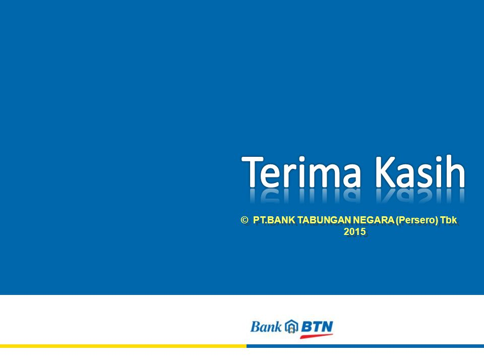 Terima Kasih © PT.BANK TABUNGAN NEGARA (Persero) Tbk 2015