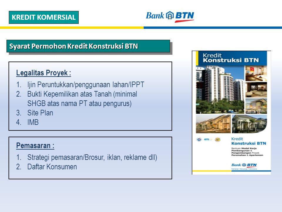 KREDIT KOMERSIAL Syarat Permohon Kredit Konstruksi BTN. Legalitas Proyek : Ijin Peruntukkan/penggunaan lahan/IPPT.