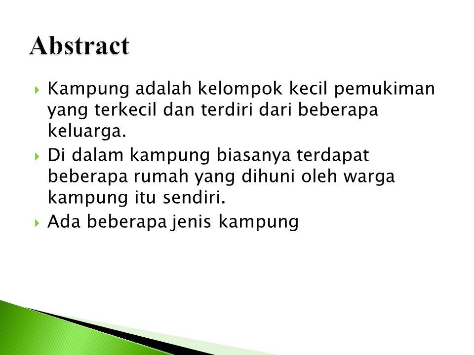 Abstract Kampung adalah kelompok kecil pemukiman yang terkecil dan terdiri dari beberapa keluarga.