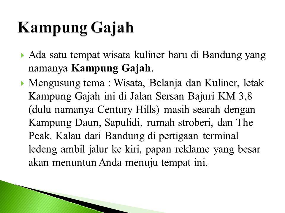 Kampung Gajah Ada satu tempat wisata kuliner baru di Bandung yang namanya Kampung Gajah.