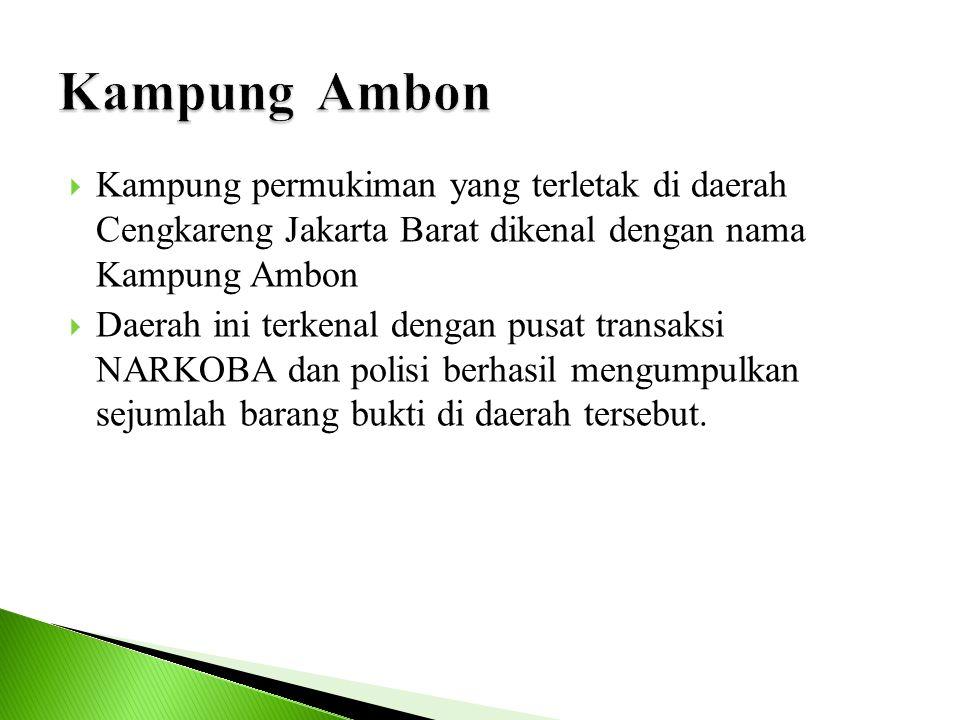 Kampung Ambon Kampung permukiman yang terletak di daerah Cengkareng Jakarta Barat dikenal dengan nama Kampung Ambon.