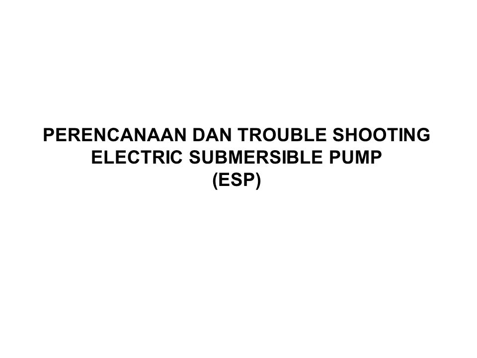 PERENCANAAN DAN TROUBLE SHOOTING ELECTRIC SUBMERSIBLE PUMP