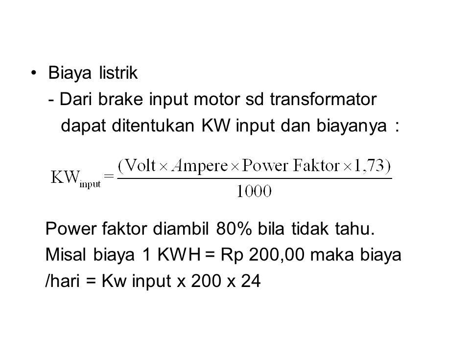 Biaya listrik - Dari brake input motor sd transformator. dapat ditentukan KW input dan biayanya :