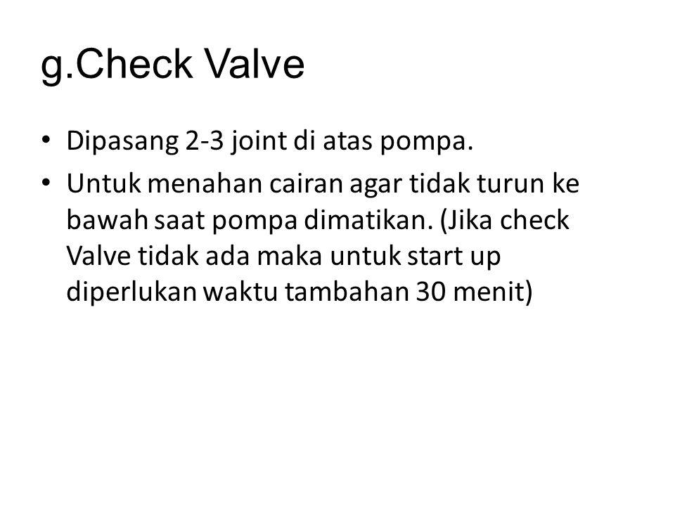 g.Check Valve Dipasang 2-3 joint di atas pompa.