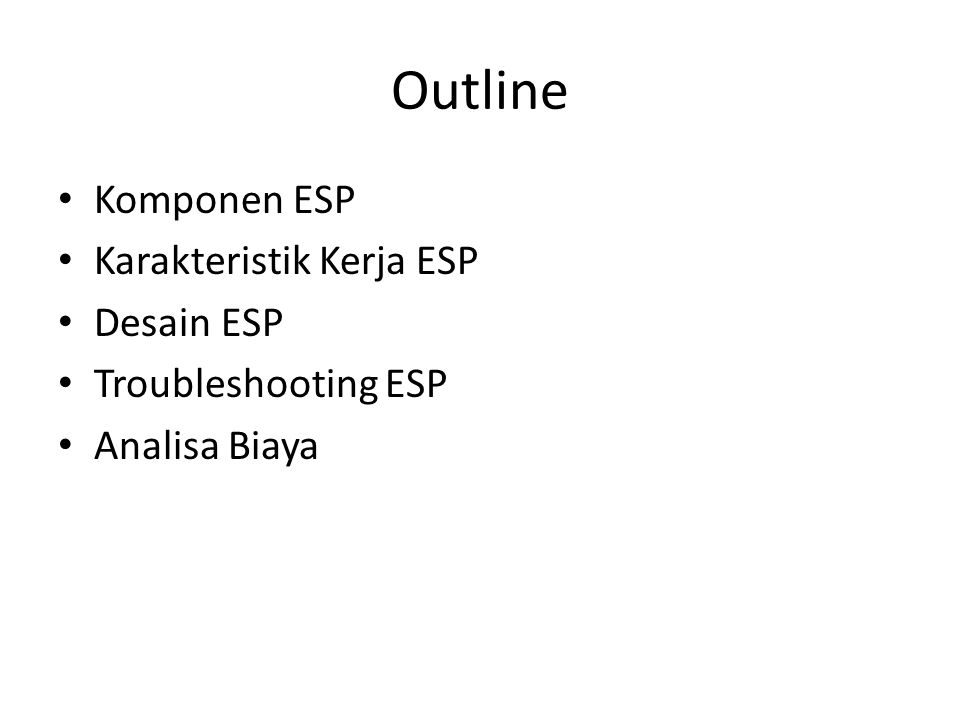 Outline Komponen ESP Karakteristik Kerja ESP Desain ESP