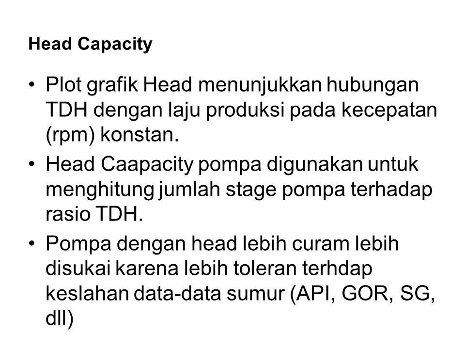 Head Capacity Plot grafik Head menunjukkan hubungan TDH dengan laju produksi pada kecepatan (rpm) konstan.