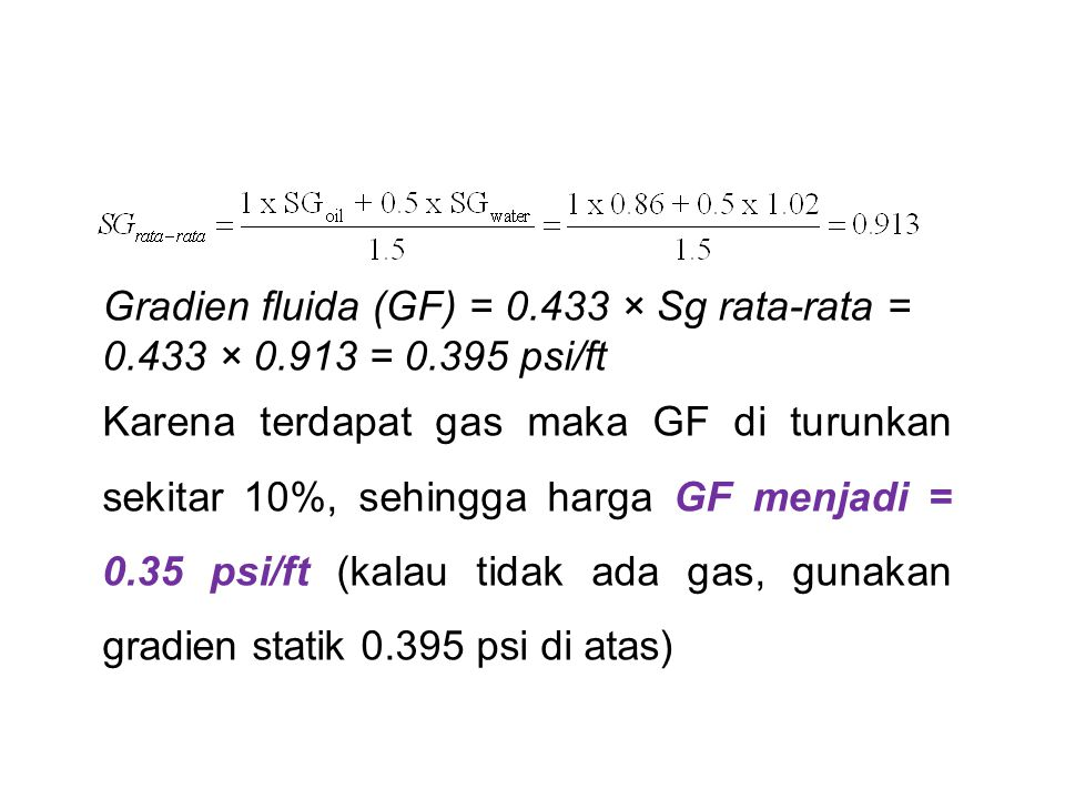 Gradien fluida (GF) = 0. 433 × Sg rata-rata = 0. 433 × 0. 913 = 0