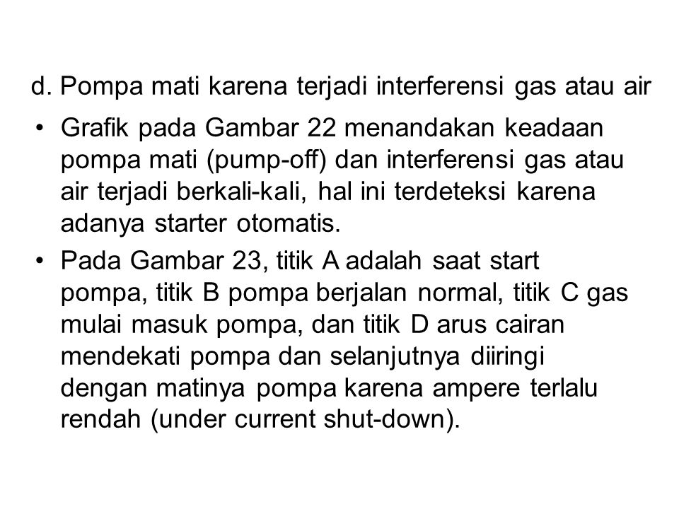 d. Pompa mati karena terjadi interferensi gas atau air