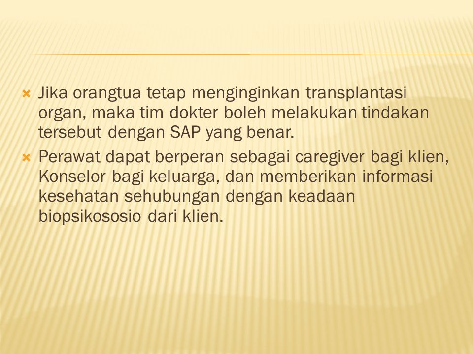 Jika orangtua tetap menginginkan transplantasi organ, maka tim dokter boleh melakukan tindakan tersebut dengan SAP yang benar.