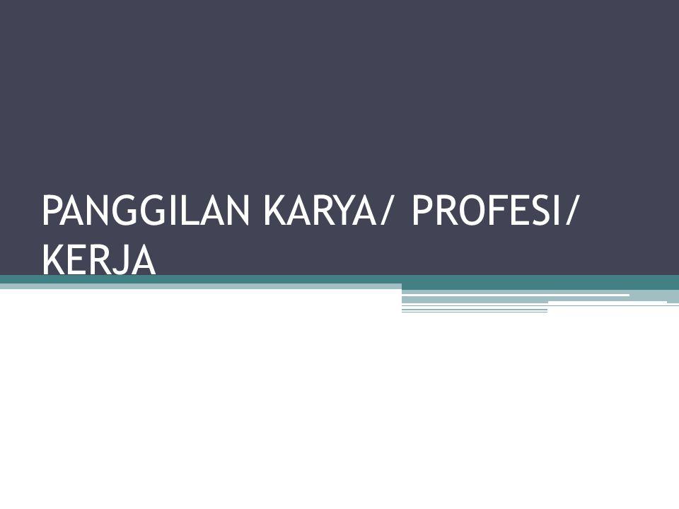 PANGGILAN KARYA/ PROFESI/ KERJA