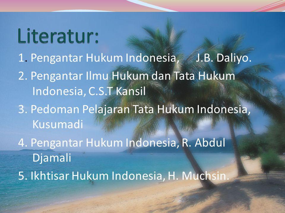 Literatur: 1. Pengantar Hukum Indonesia, J.B. Daliyo.