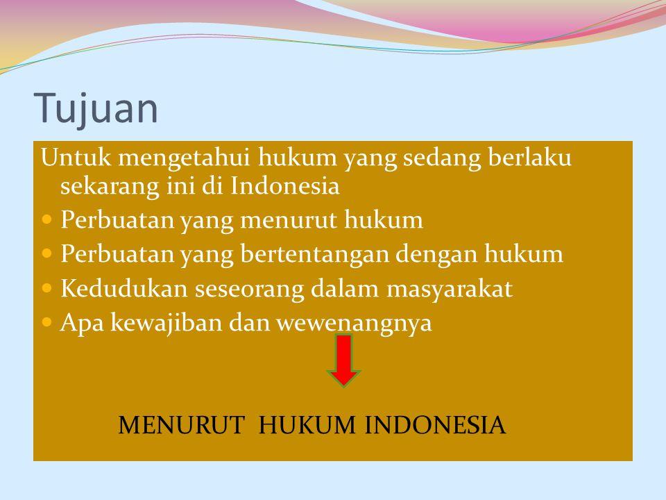 Tujuan Untuk mengetahui hukum yang sedang berlaku sekarang ini di Indonesia. Perbuatan yang menurut hukum.