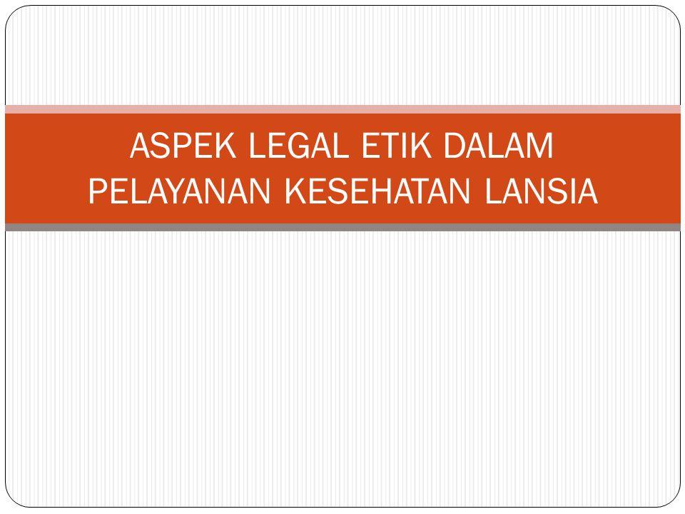 ASPEK LEGAL ETIK DALAM PELAYANAN KESEHATAN LANSIA