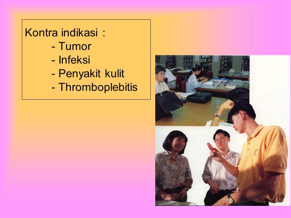 Kontra indikasi : - Tumor - Infeksi - Penyakit kulit - Thromboplebitis