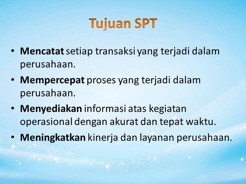 Tujuan SPT Mencatat setiap transaksi yang terjadi dalam perusahaan.