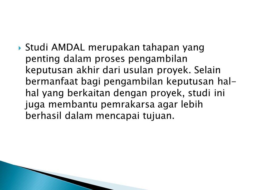 Studi AMDAL merupakan tahapan yang penting dalam proses pengambilan keputusan akhir dari usulan proyek.