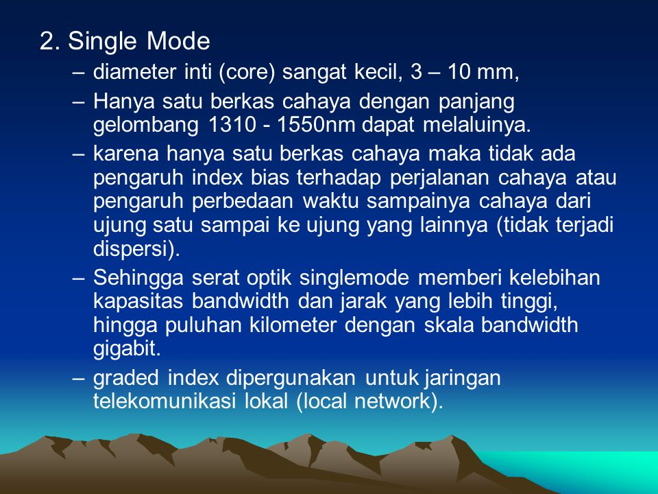 2. Single Mode diameter inti (core) sangat kecil, 3 – 10 mm,