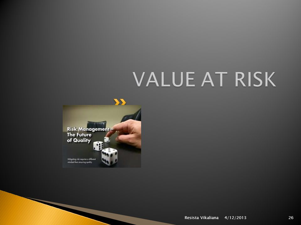 VALUE AT RISK Resista Vikaliana 4/12/2013