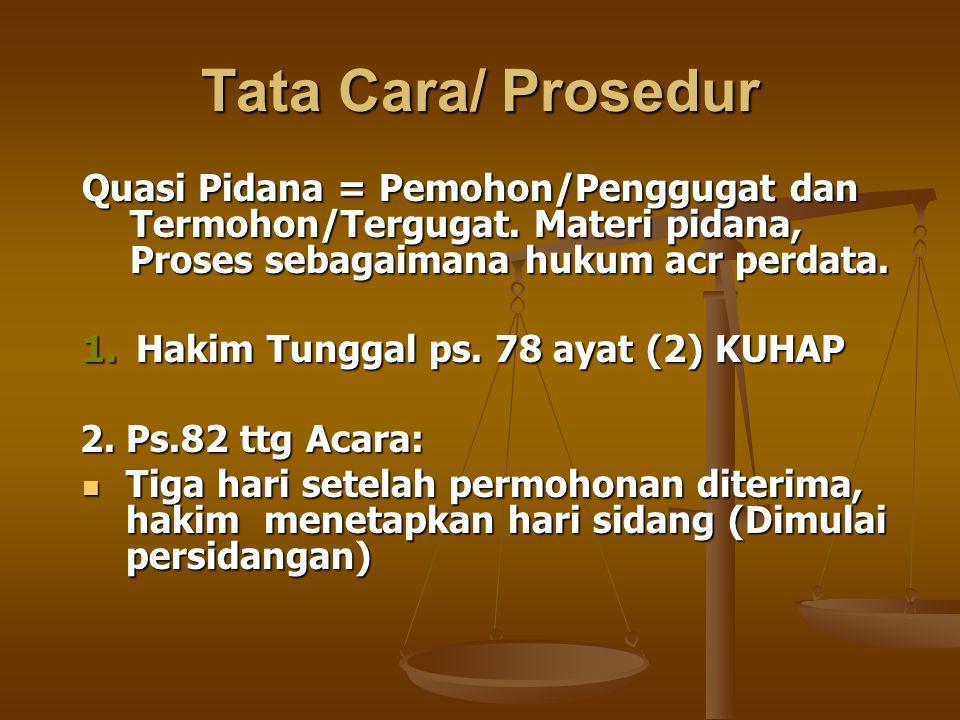 Tata Cara/ Prosedur Quasi Pidana = Pemohon/Penggugat dan Termohon/Tergugat. Materi pidana, Proses sebagaimana hukum acr perdata.