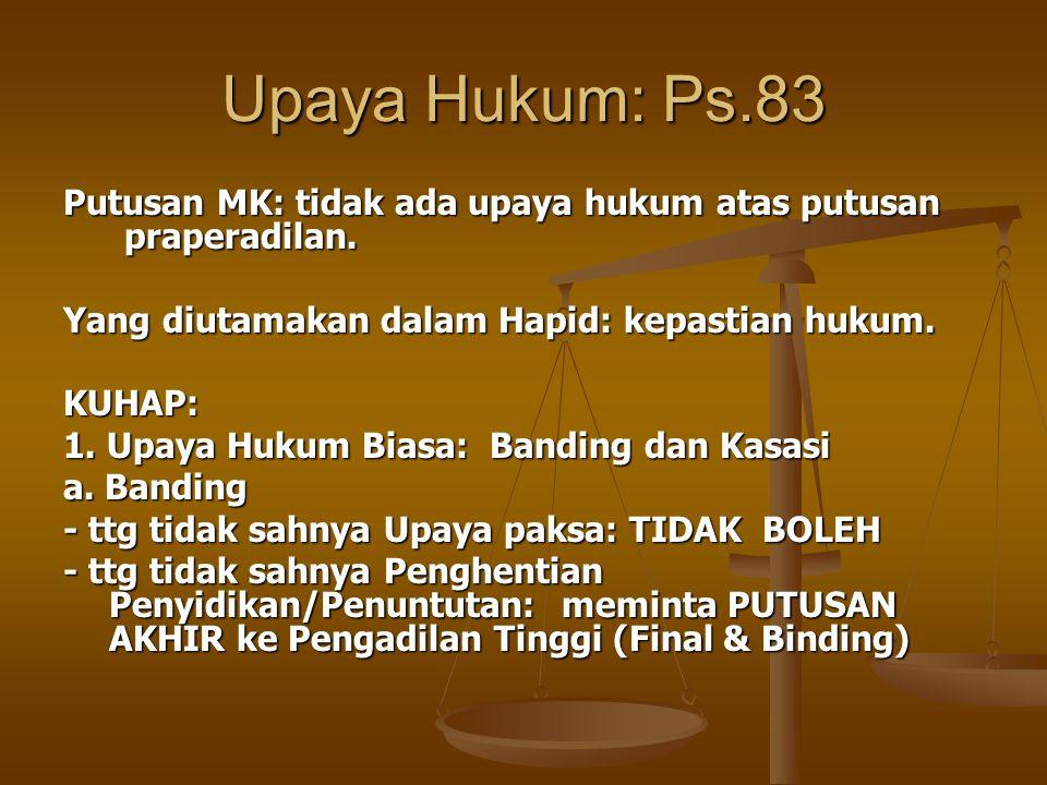 Upaya Hukum: Ps.83 Putusan MK: tidak ada upaya hukum atas putusan praperadilan. Yang diutamakan dalam Hapid: kepastian hukum.