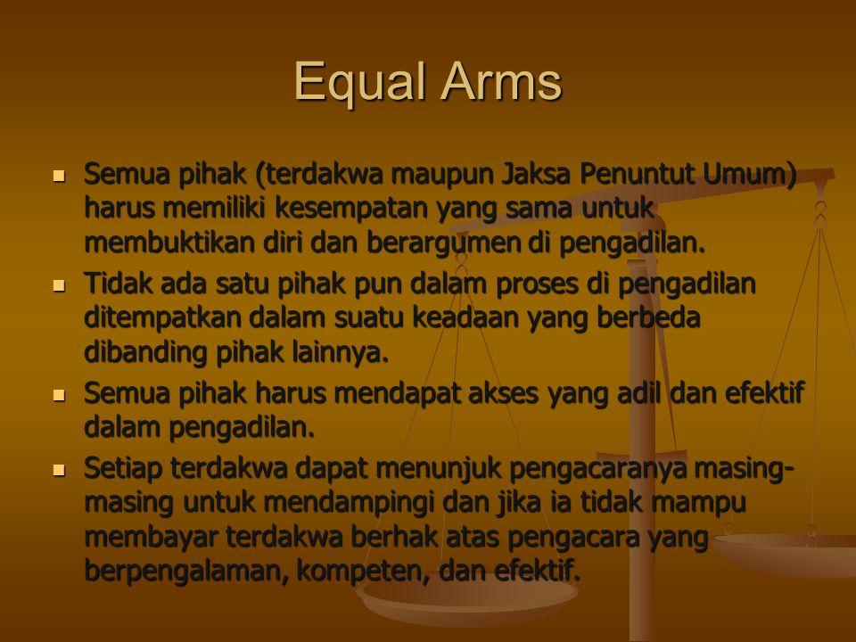 Equal Arms Semua pihak (terdakwa maupun Jaksa Penuntut Umum) harus memiliki kesempatan yang sama untuk membuktikan diri dan berargumen di pengadilan.