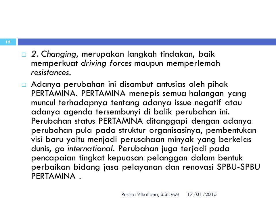2. Changing, merupakan langkah tindakan, baik memperkuat driving forces maupun memperlemah resistances.