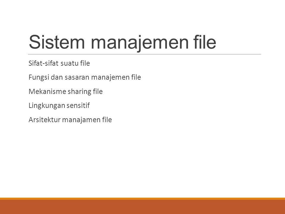 Sistem manajemen file Sifat-sifat suatu file