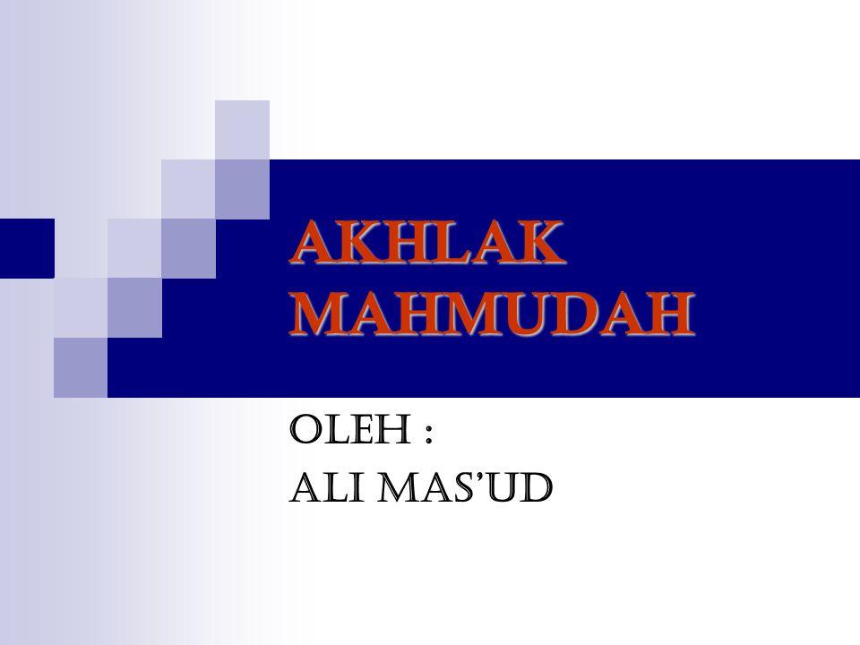 AKHLAK MAHMUDAH Oleh : Ali Mas'ud