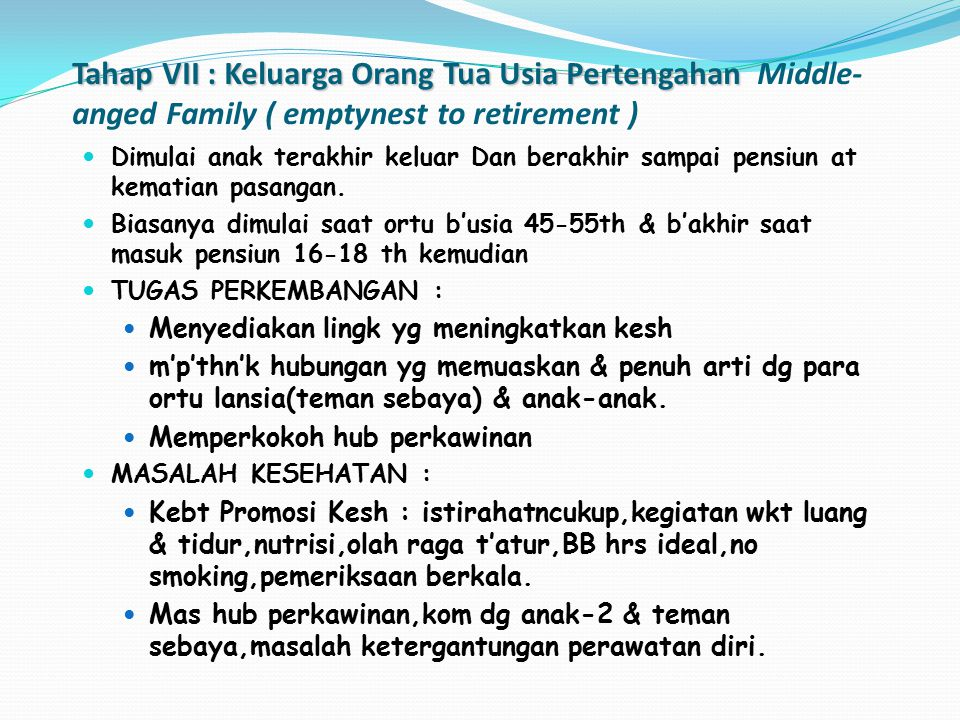 Tahap VII : Keluarga Orang Tua Usia Pertengahan Middle-anged Family ( emptynest to retirement )