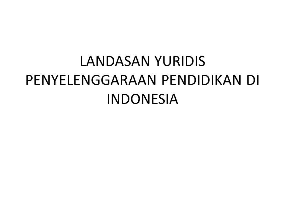 LANDASAN YURIDIS PENYELENGGARAAN PENDIDIKAN DI INDONESIA