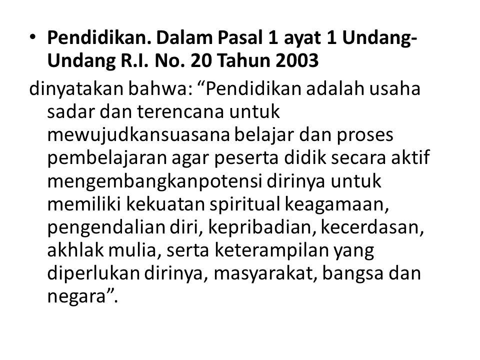 Pendidikan. Dalam Pasal 1 ayat 1 Undang-Undang R.I. No. 20 Tahun 2003