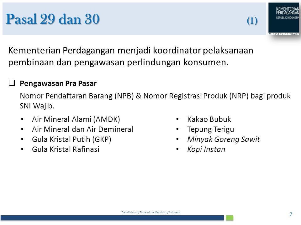 Pasal 29 dan 30 (1) Kementerian Perdagangan menjadi koordinator pelaksanaan pembinaan dan pengawasan perlindungan konsumen.