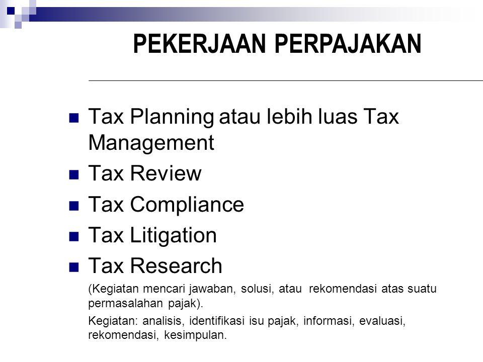 PEKERJAAN PERPAJAKAN Tax Planning atau lebih luas Tax Management