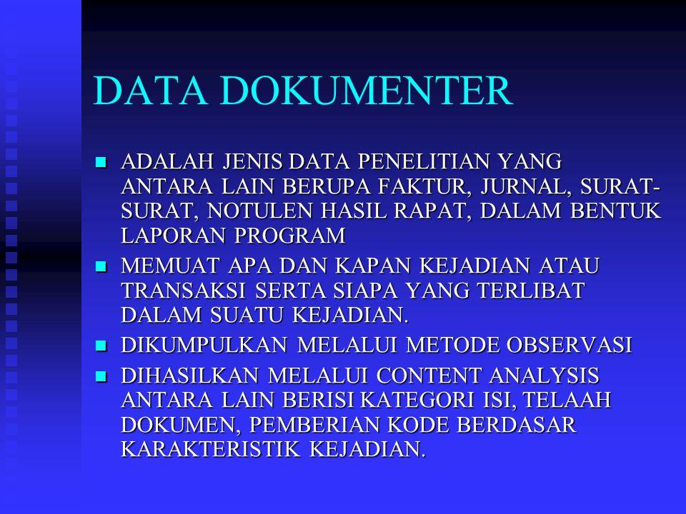 DATA DOKUMENTER ADALAH JENIS DATA PENELITIAN YANG ANTARA LAIN BERUPA FAKTUR, JURNAL, SURAT-SURAT, NOTULEN HASIL RAPAT, DALAM BENTUK LAPORAN PROGRAM.
