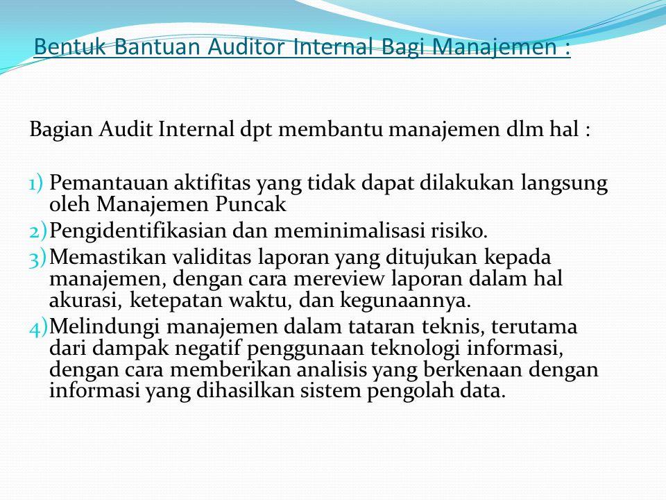 Bentuk Bantuan Auditor Internal Bagi Manajemen :