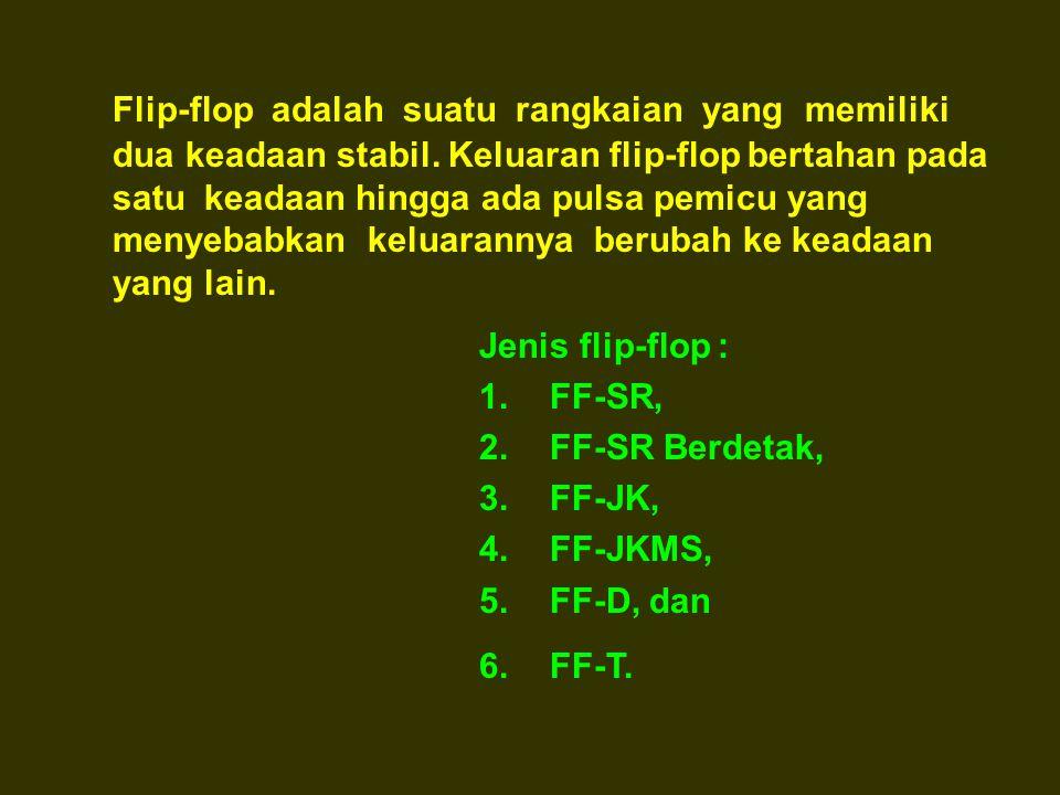 Flip-flop adalah suatu rangkaian yang memiliki dua keadaan stabil