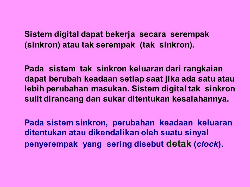 Sistem digital dapat bekerja secara serempak (sinkron) atau tak serempak (tak sinkron).