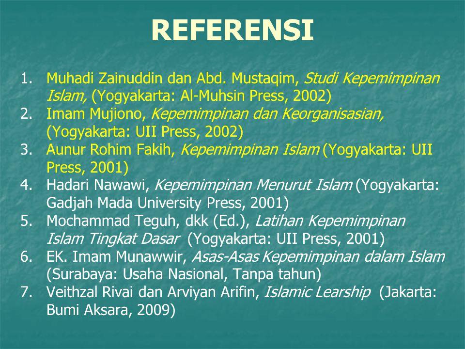 REFERENSI Muhadi Zainuddin dan Abd. Mustaqim, Studi Kepemimpinan Islam, (Yogyakarta: Al-Muhsin Press, 2002)