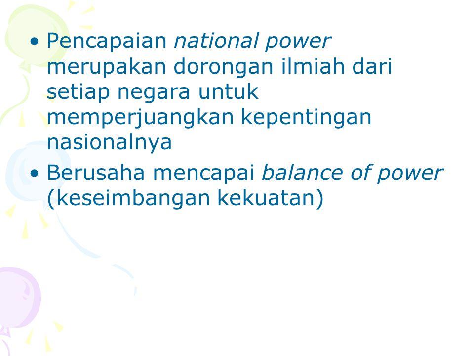 Pencapaian national power merupakan dorongan ilmiah dari setiap negara untuk memperjuangkan kepentingan nasionalnya