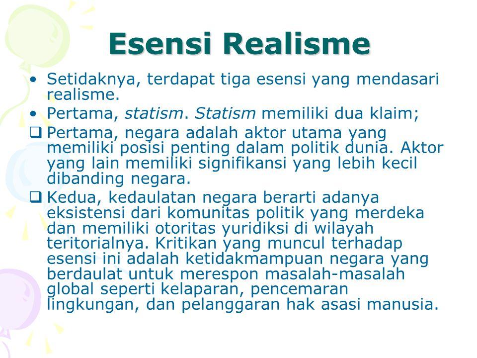 Esensi Realisme Setidaknya, terdapat tiga esensi yang mendasari realisme. Pertama, statism. Statism memiliki dua klaim;