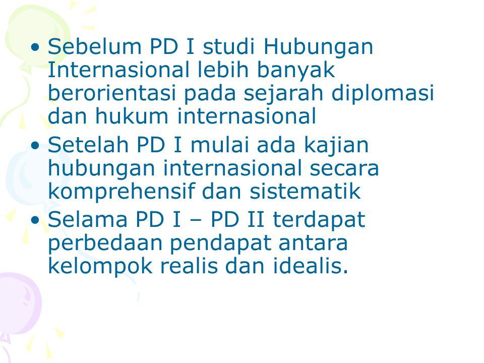 Sebelum PD I studi Hubungan Internasional lebih banyak berorientasi pada sejarah diplomasi dan hukum internasional