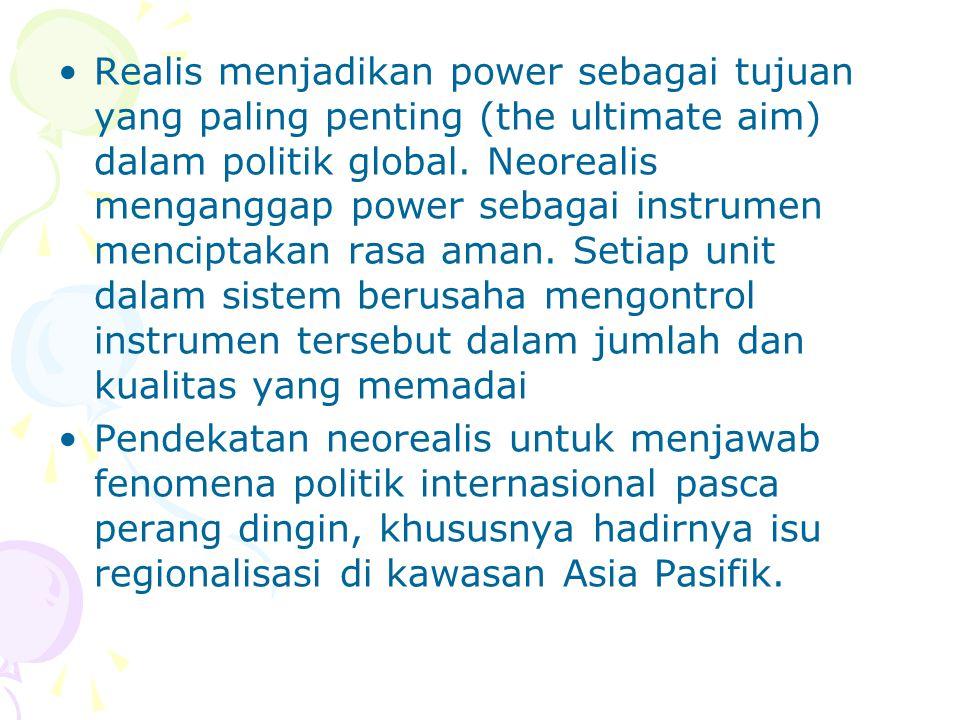 Realis menjadikan power sebagai tujuan yang paling penting (the ultimate aim) dalam politik global. Neorealis menganggap power sebagai instrumen menciptakan rasa aman. Setiap unit dalam sistem berusaha mengontrol instrumen tersebut dalam jumlah dan kualitas yang memadai